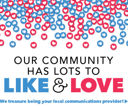Our community has lots to like and love. We treasure being your local communications provider!